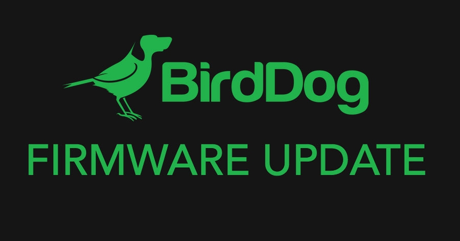 BirdDog Release Firmware Updates for 4k Family and…